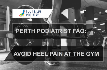 Perth Podiatrist FAQ: How to Avoid Heel Pain at the Gym